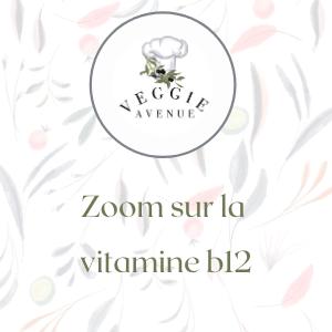 Zoom sur la vitamine b12 - Veggie Avenue